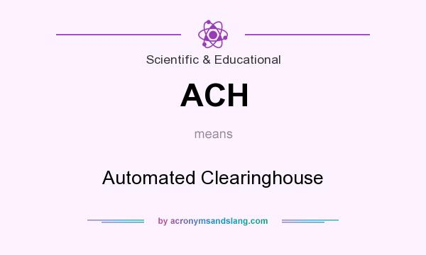 What does ACH mean? It stands for Automated Clearinghouse