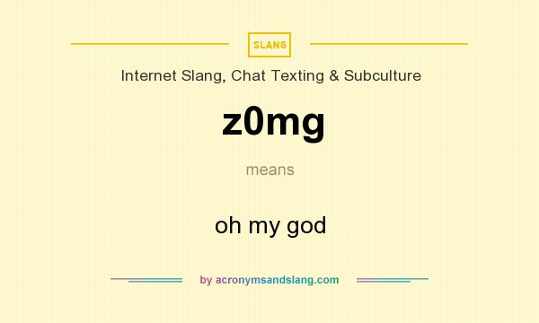What does z0mg mean? It stands for oh my god