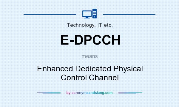 What does E-DPCCH mean? It stands for Enhanced Dedicated Physical Control Channel
