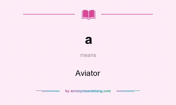 What does a mean? It stands for Aviator