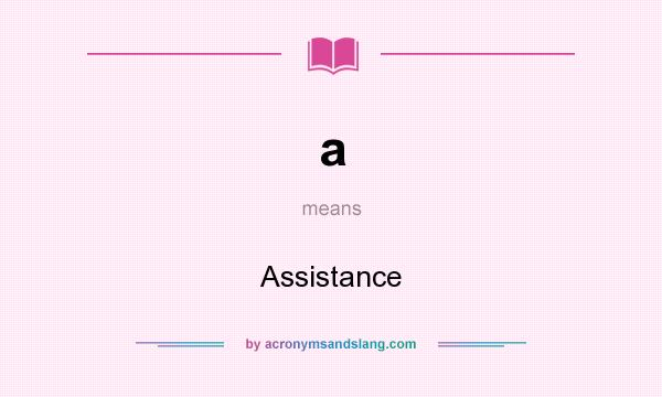 What does a mean? It stands for Assistance