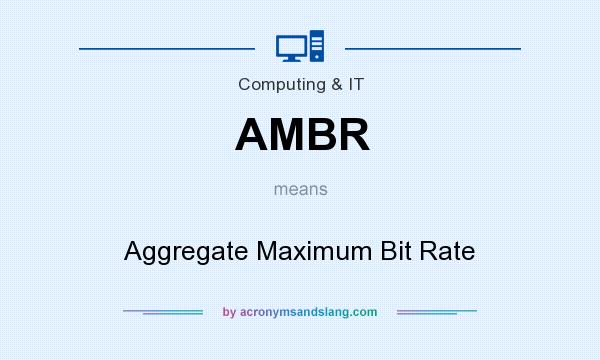 What does AMBR mean? It stands for Aggregate Maximum Bit Rate
