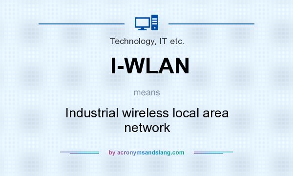 What does I-WLAN mean? It stands for Industrial wireless local area network
