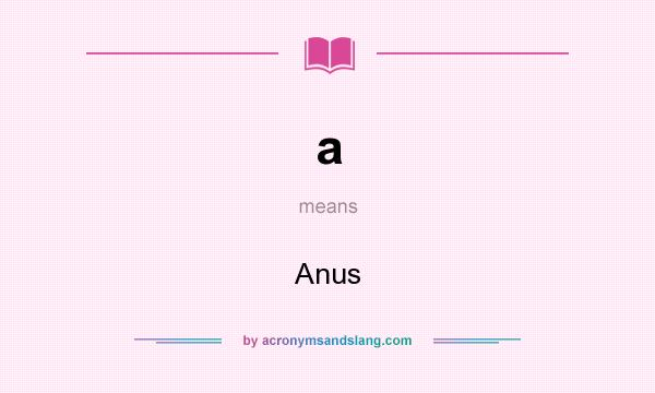 What does a mean? It stands for Anus