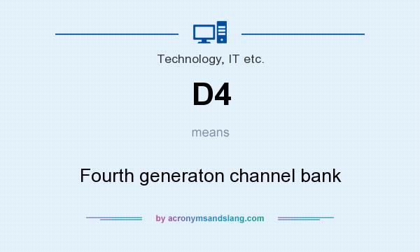 What does D4 mean? It stands for Fourth generaton channel bank