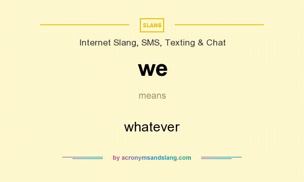What does we mean? It stands for whatever