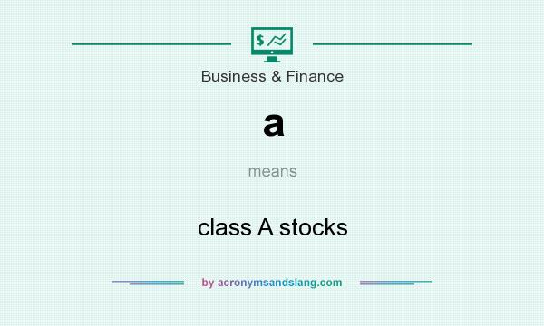 What does a mean? It stands for class A stocks