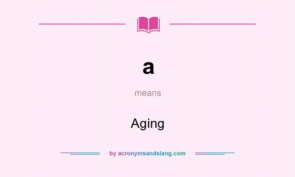What does a mean? It stands for Aging