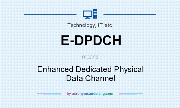 What does E-DPDCH mean? It stands for Enhanced Dedicated Physical Data Channel