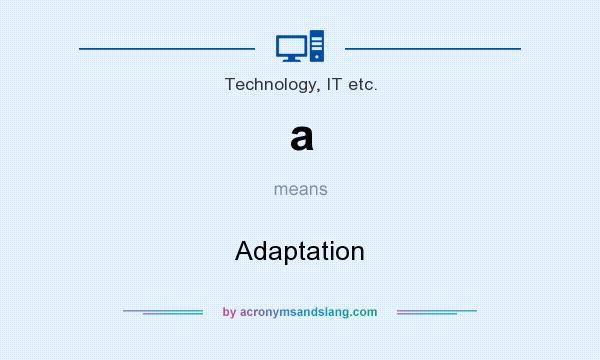 What does a mean? It stands for Adaptation
