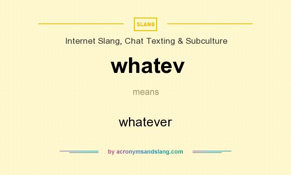 What does whatev mean? It stands for whatever