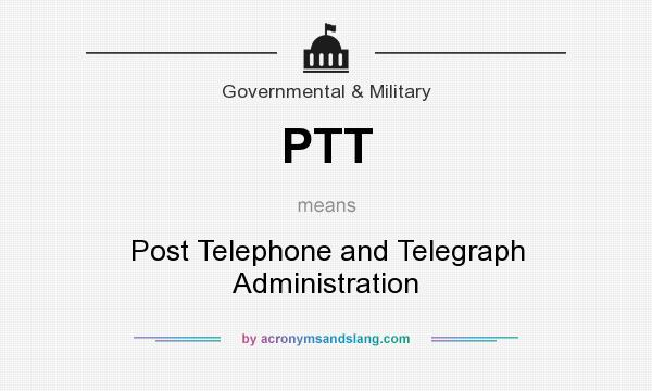 What does PTT mean? It stands for Post Telephone and Telegraph Administration