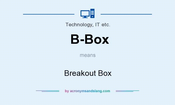 What does B-Box mean? It stands for Breakout Box