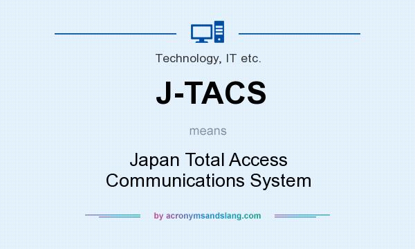 What does J-TACS mean? It stands for Japan Total Access Communications System