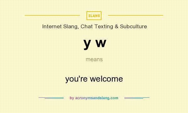 What does y w mean? It stands for you`re welcome