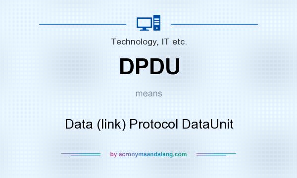 What does DPDU mean? It stands for Data (link) Protocol DataUnit