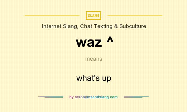 What does waz ^ mean? It stands for what`s up