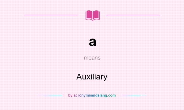 What does a mean? It stands for Auxiliary