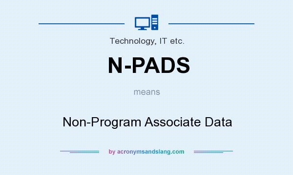 What does N-PADS mean? It stands for Non-Program Associate Data
