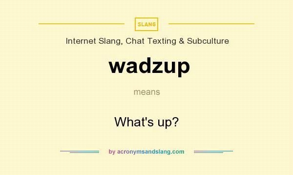 What does wadzup mean? It stands for What`s up?