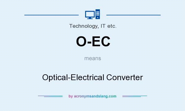 What does O-EC mean? It stands for Optical-Electrical Converter