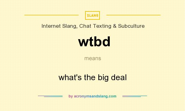 What does wtbd mean? It stands for what`s the big deal