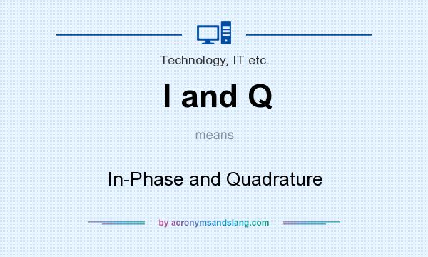 What does I and Q mean? It stands for In-Phase and Quadrature