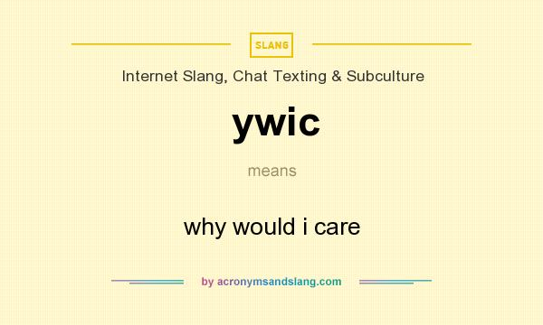 What does ywic mean? It stands for why would i care