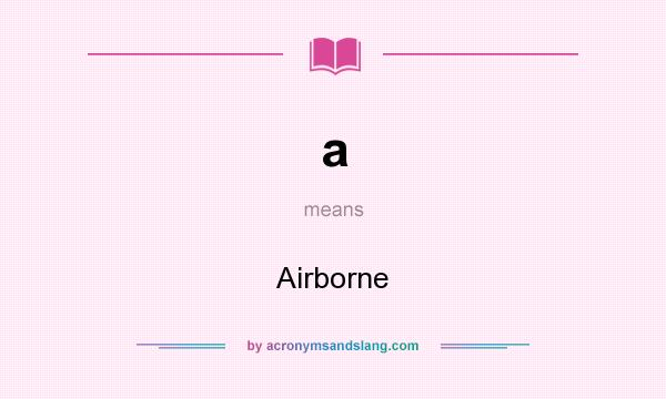 What does a mean? It stands for Airborne