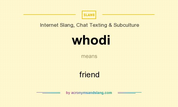 What does whodi mean? It stands for friend