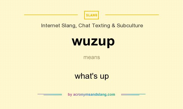 What does wuzup mean? It stands for what`s up