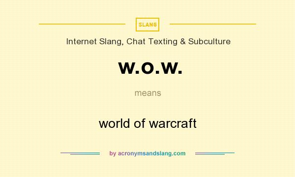 What does w.o.w. mean? It stands for world of warcraft