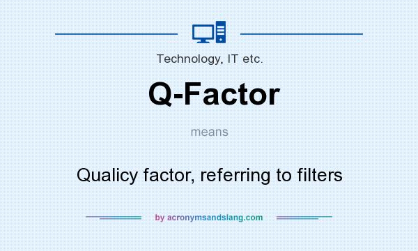 What does Q-Factor mean? It stands for Qualicy factor, referring to filters