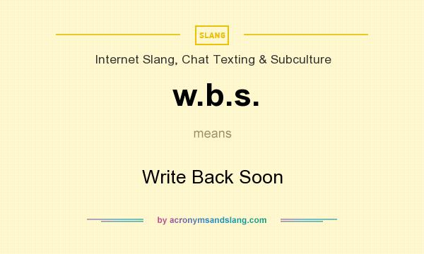 What does w.b.s. mean? It stands for Write Back Soon