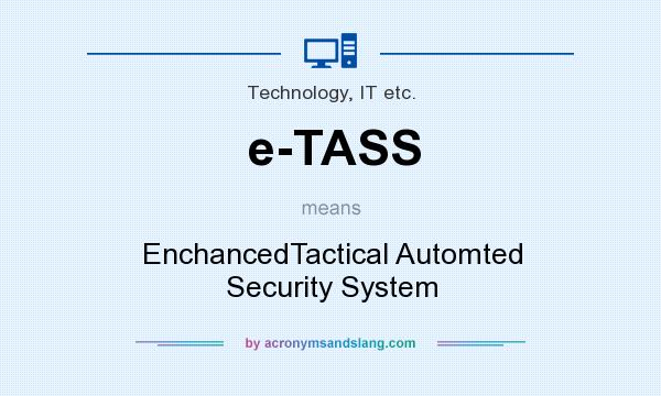 What does e-TASS mean? It stands for EnchancedTactical Automted Security System