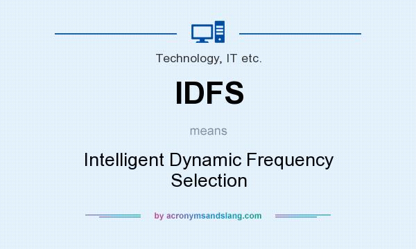 What does IDFS mean? It stands for Intelligent Dynamic Frequency Selection