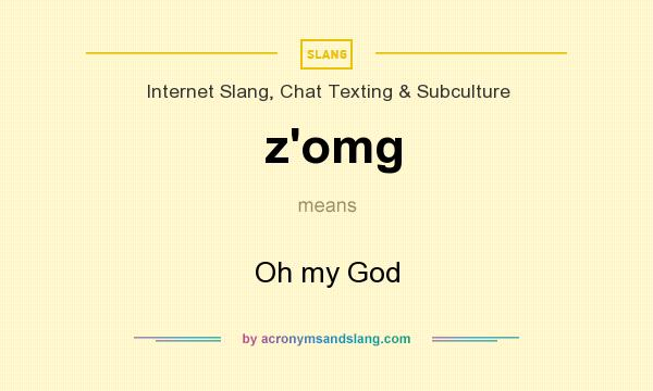 What does z`omg mean? It stands for Oh my God