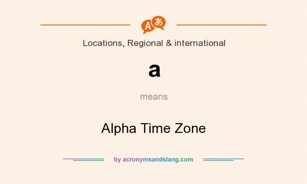 What does a mean? It stands for Alpha Time Zone