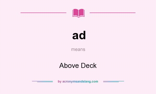 What does ad mean? It stands for Above Deck