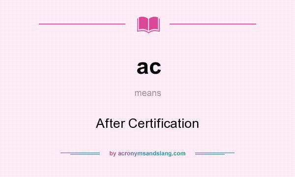 What does ac mean? It stands for After Certification