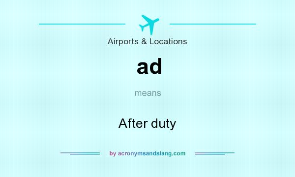 What does ad mean? It stands for After duty