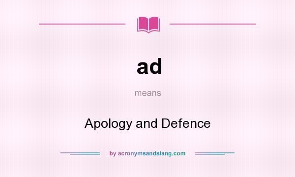 What does ad mean? It stands for Apology and Defence
