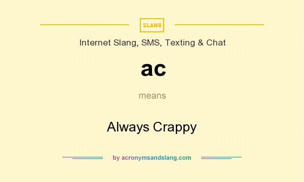 What does ac mean? It stands for Always Crappy