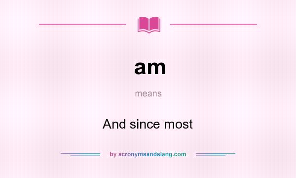 What does am mean? It stands for And since most