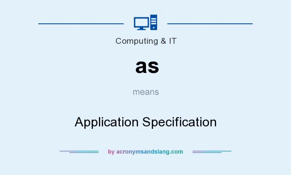 What does as mean? It stands for Application Specification