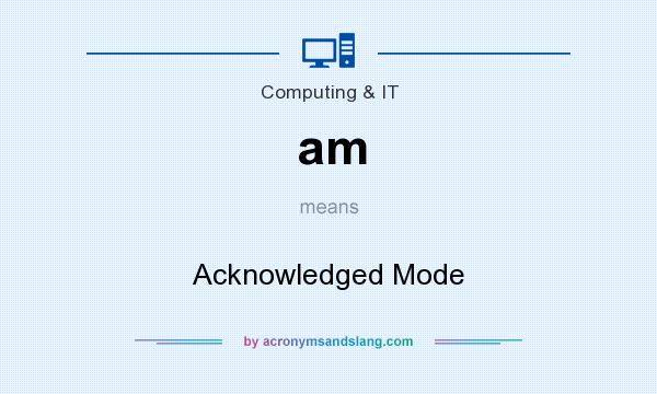 What does am mean? It stands for Acknowledged Mode