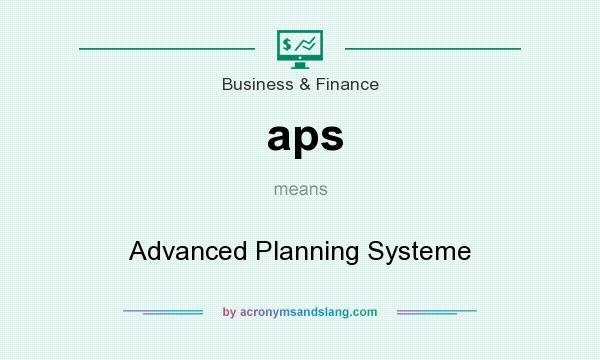 What does aps mean? It stands for Advanced Planning Systeme