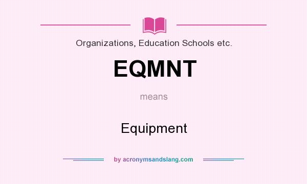 What does EQMNT mean? It stands for Equipment