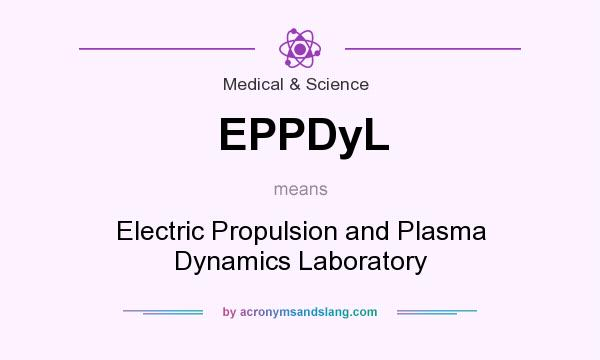 What does EPPDyL mean? It stands for Electric Propulsion and Plasma Dynamics Laboratory
