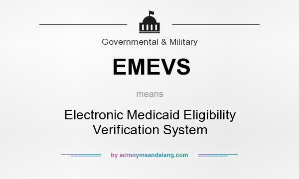 What does EMEVS mean? It stands for Electronic Medicaid Eligibility Verification System